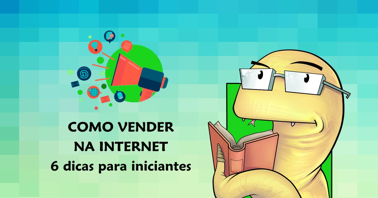 Como vender na internet: 6 dicas para iniciantes